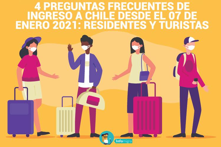 4 PREGUNTAS FRECUENTES SOBRE EL INGRESO A CHILE DESDE EL 07 DE ENERO 2021: RESIDENTES Y TURISTAS.