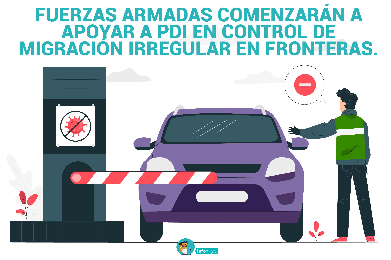 FUERZAS ARMADAS COMENZARÁN A APOYAR A PDI EN CONTROL DE MIGRACIÓN IRREGULAR EN FRONTERAS.