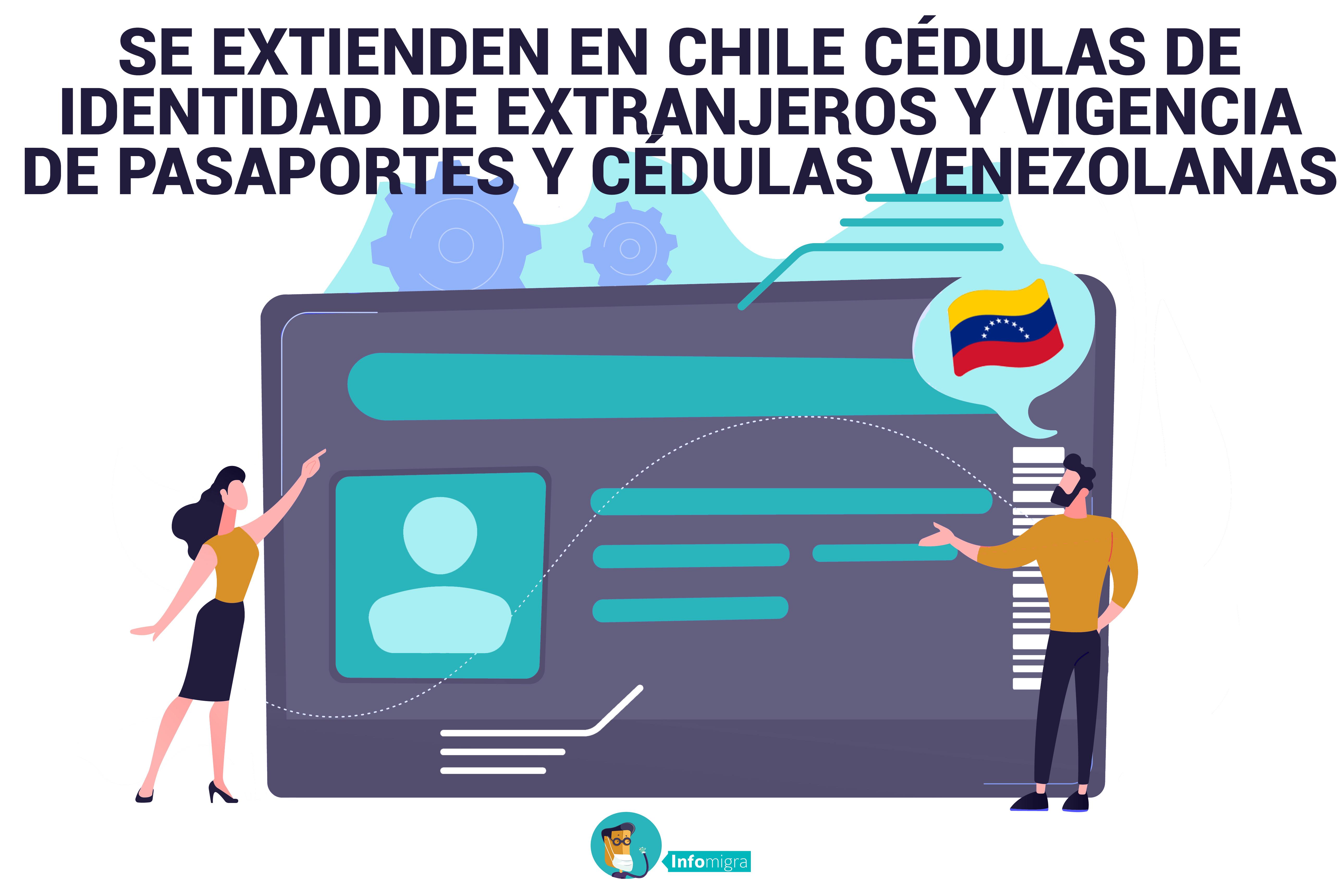 SE EXTIENDEN EN CHILE CEDULAS DE IDENTIDAD DE EXTRANJEROS Y VIGENCIA DE PASAPORTES Y CÉDULAS VENEZOLANAS