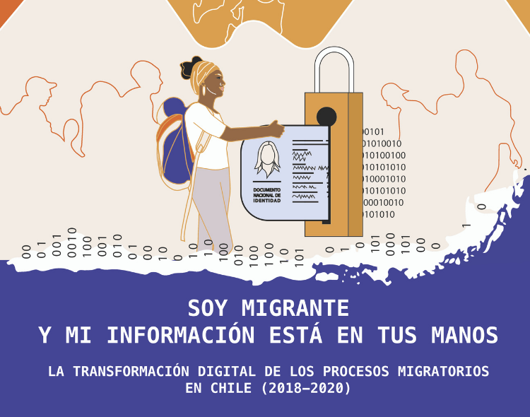 [DESCARGA] INFORME: «SOY MIGRANTE Y MI INFORMACIÓN ESTÁ EN TUS MANOS» LA TRANSFORMACIÓN DIGITAL DE LOS PROCESOS MIGRATORIOS EN CHILE.